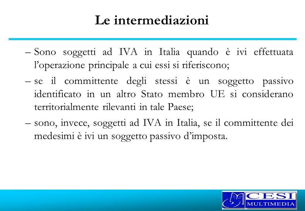 Le intermediazioniSono soggetti ad IVA in Italia quando è ivi effettuata l'operazione principale a cui essi si riferiscono;