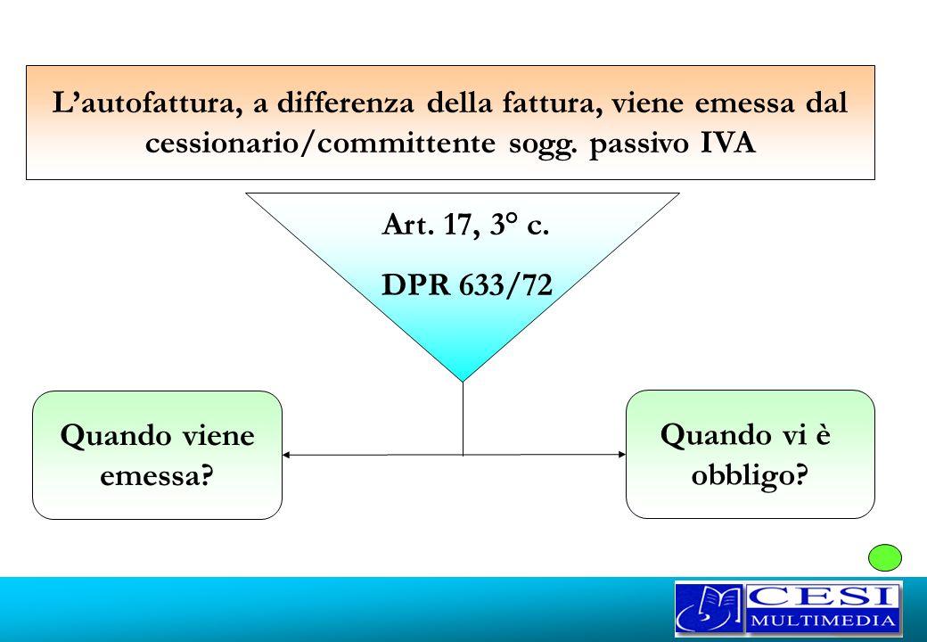 L'autofattura, a differenza della fattura, viene emessa dal cessionario/committente sogg. passivo IVA