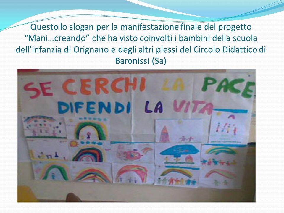 Questo lo slogan per la manifestazione finale del progetto Mani…creando che ha visto coinvolti i bambini della scuola dell'infanzia di Orignano e degli altri plessi del Circolo Didattico di Baronissi (Sa)