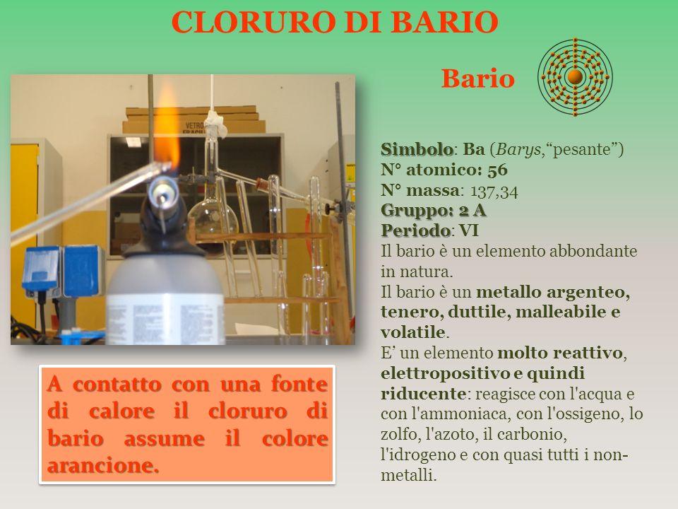 CLORURO DI BARIO Bario. Simbolo: Ba (Barys, pesante ) N° atomico: 56. N° massa: 137,34. Gruppo: 2 A.