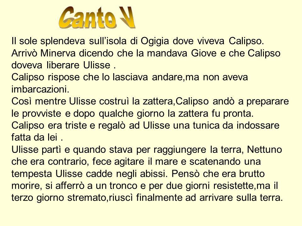 Canto V Il sole splendeva sull'isola di Ogigia dove viveva Calipso.