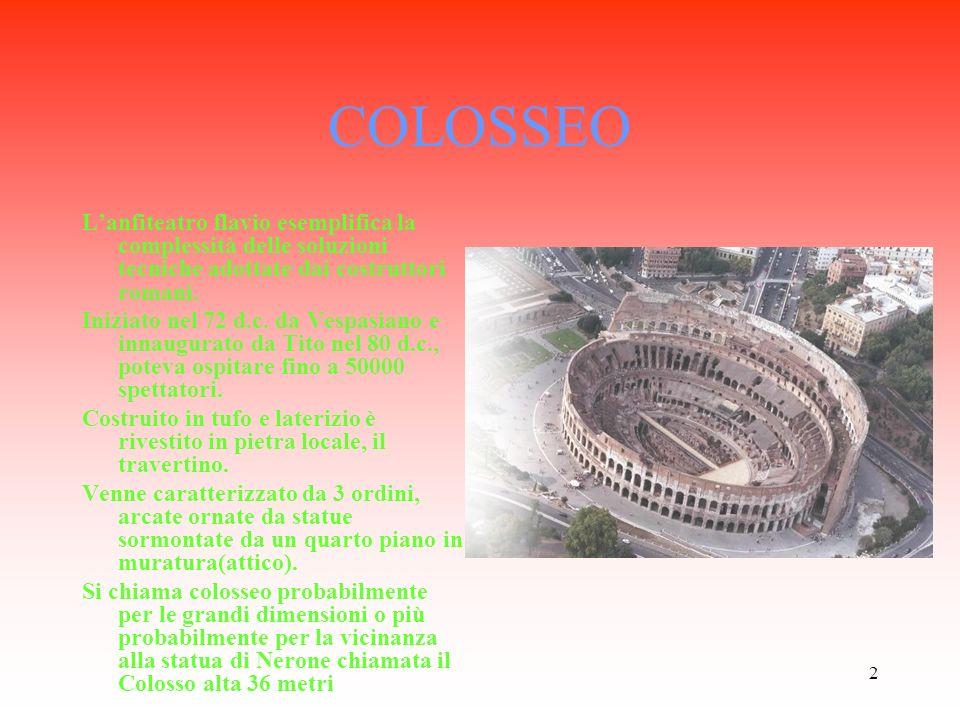 COLOSSEO L'anfiteatro flavio esemplifica la complessità delle soluzioni tecniche adottate dai costruttori romani.