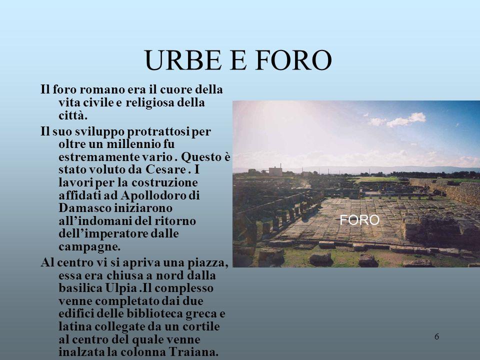 URBE E FORO Il foro romano era il cuore della vita civile e religiosa della città.