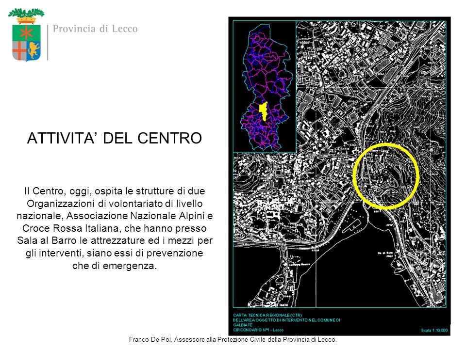 ATTIVITA' DEL CENTRO Il Centro, oggi, ospita le strutture di due Organizzazioni di volontariato di livello nazionale, Associazione Nazionale Alpini e Croce Rossa Italiana, che hanno presso Sala al Barro le attrezzature ed i mezzi per gli interventi, siano essi di prevenzione che di emergenza.