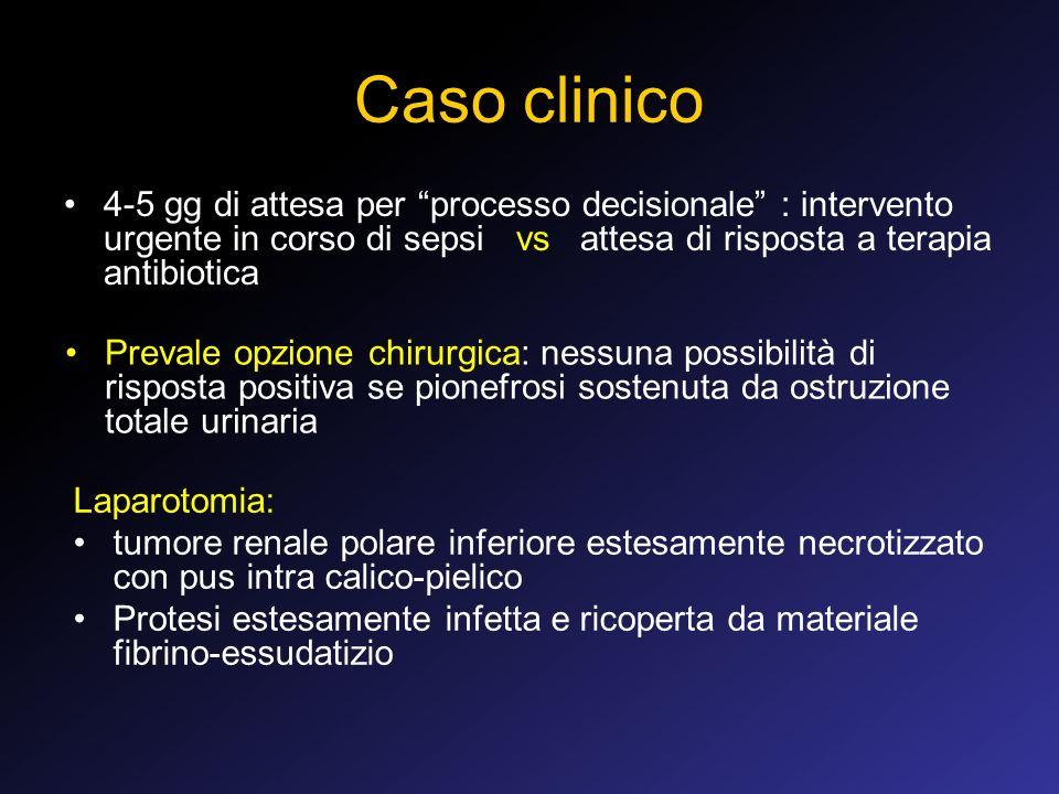 Caso clinico 4-5 gg di attesa per processo decisionale : intervento urgente in corso di sepsi vs attesa di risposta a terapia antibiotica.