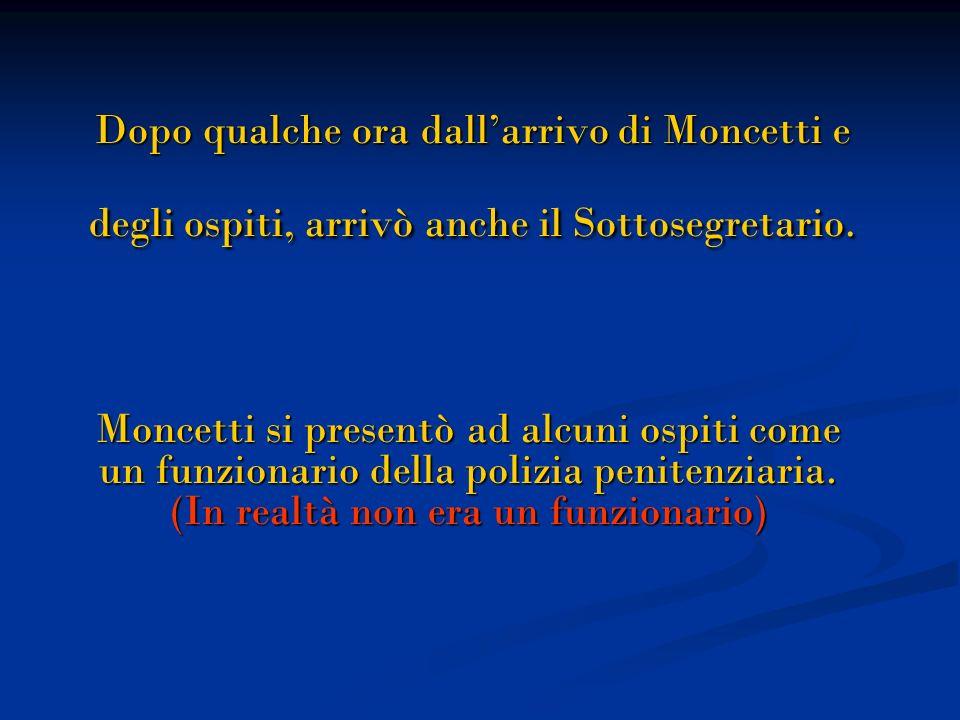 Dopo qualche ora dall'arrivo di Moncetti e degli ospiti, arrivò anche il Sottosegretario.