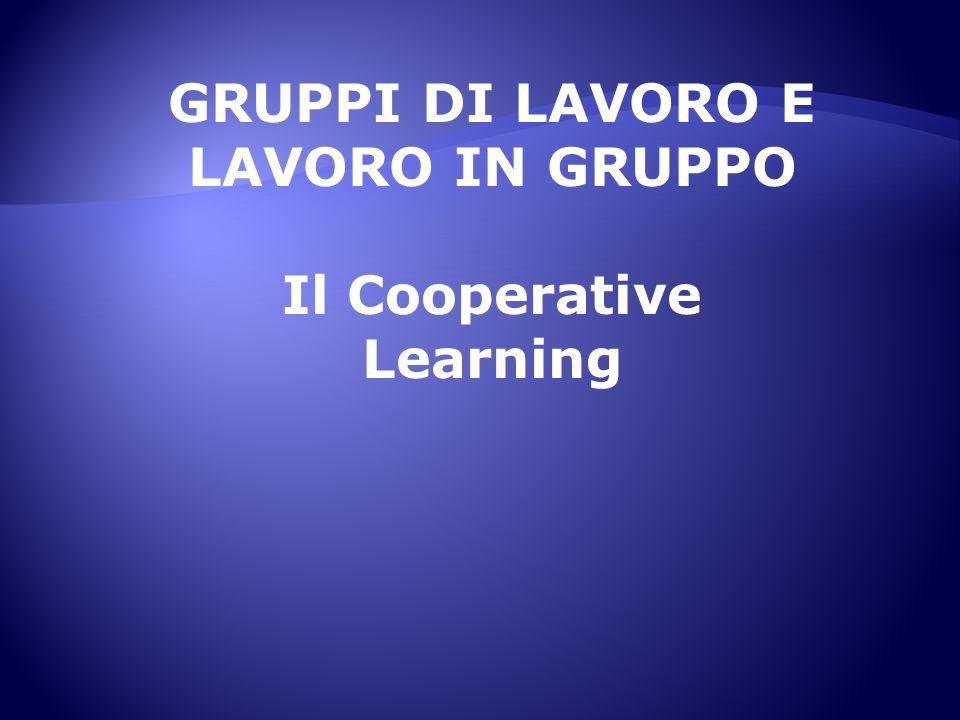 GRUPPI DI LAVORO E LAVORO IN GRUPPO Il Cooperative Learning