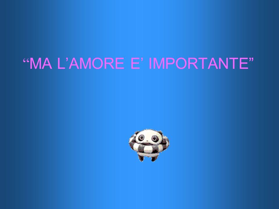 MA L'AMORE E' IMPORTANTE