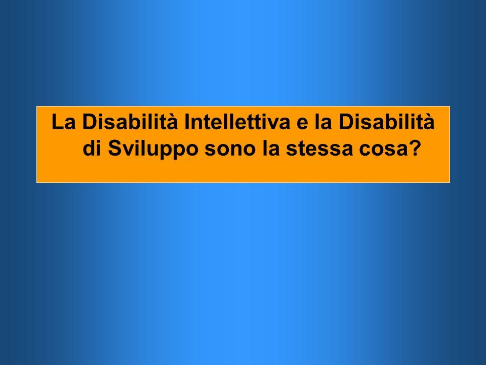 La Disabilità Intellettiva e la Disabilità di Sviluppo sono la stessa cosa
