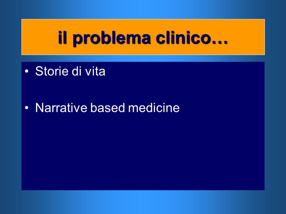 il problema clinico… Storie di vita Narrative based medicine