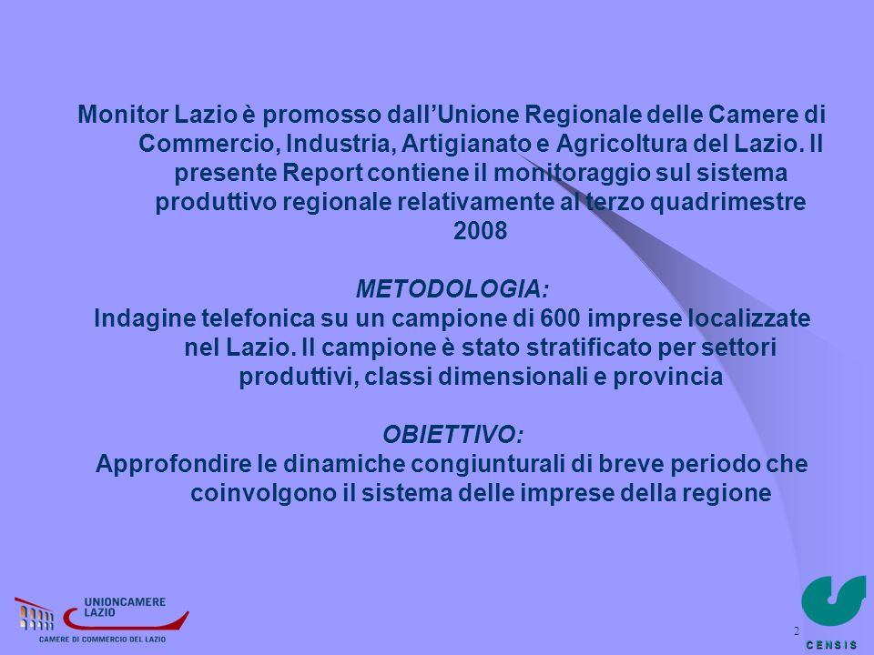 Monitor Lazio è promosso dall'Unione Regionale delle Camere di Commercio, Industria, Artigianato e Agricoltura del Lazio. Il presente Report contiene il monitoraggio sul sistema produttivo regionale relativamente al terzo quadrimestre 2008