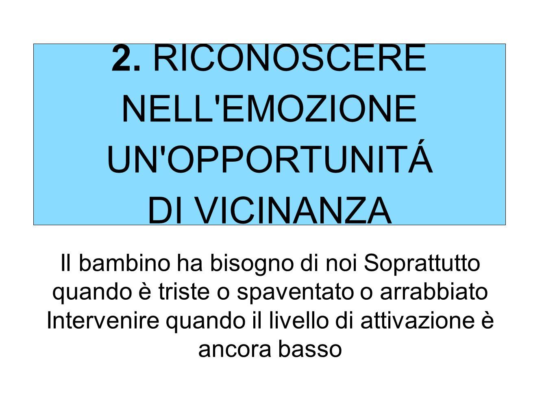 2. RICONOSCERE NELL EMOZIONE UN OPPORTUNITÁ DI VICINANZA