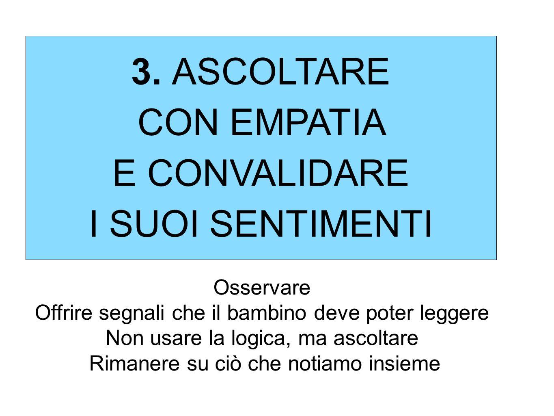 3. ASCOLTARE CON EMPATIA E CONVALIDARE I SUOI SENTIMENTI