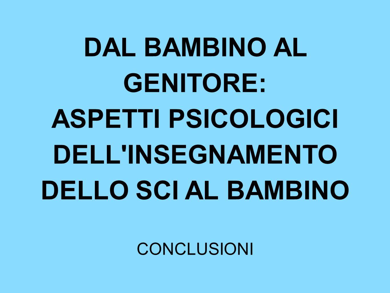 DAL BAMBINO AL GENITORE: ASPETTI PSICOLOGICI DELL INSEGNAMENTO DELLO SCI AL BAMBINO
