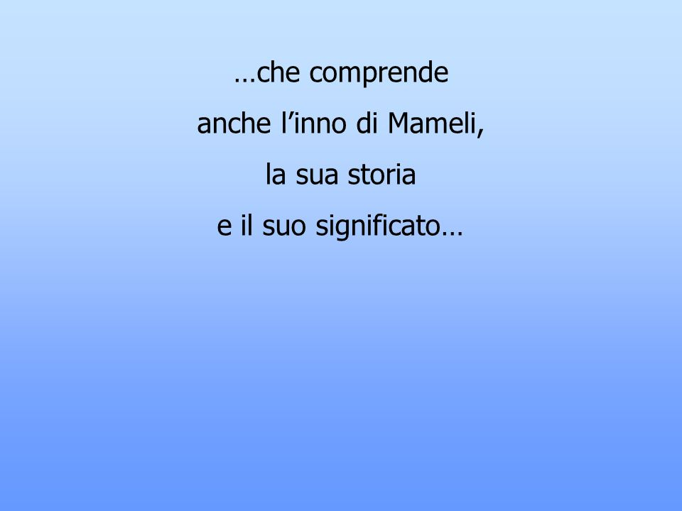 …che comprende anche l'inno di Mameli, la sua storia e il suo significato…