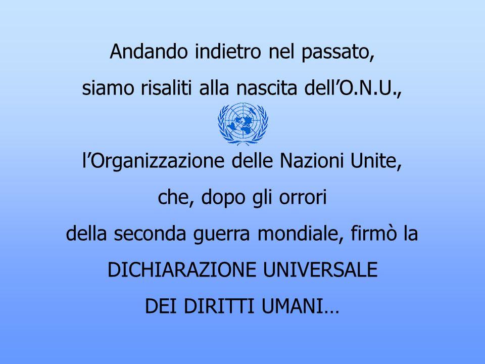 Andando indietro nel passato, siamo risaliti alla nascita dell'O.N.U.,