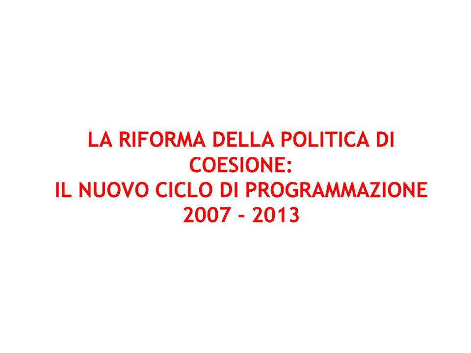 LA RIFORMA DELLA POLITICA DI COESIONE: IL NUOVO CICLO DI PROGRAMMAZIONE 2007 - 2013