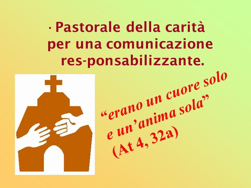 Pastorale della carità per una comunicazione res-ponsabilizzante.
