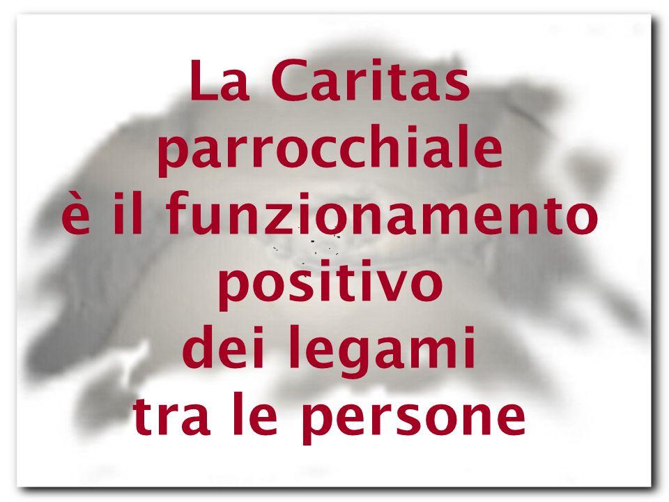 La Caritas parrocchiale è il funzionamento positivo dei legami tra le persone