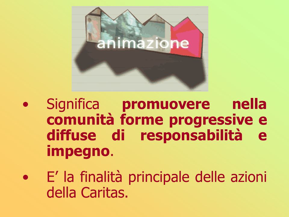 Significa promuovere nella comunità forme progressive e diffuse di responsabilità e impegno.