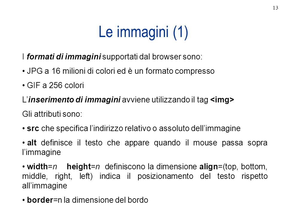 Le immagini (1) I formati di immagini supportati dal browser sono: