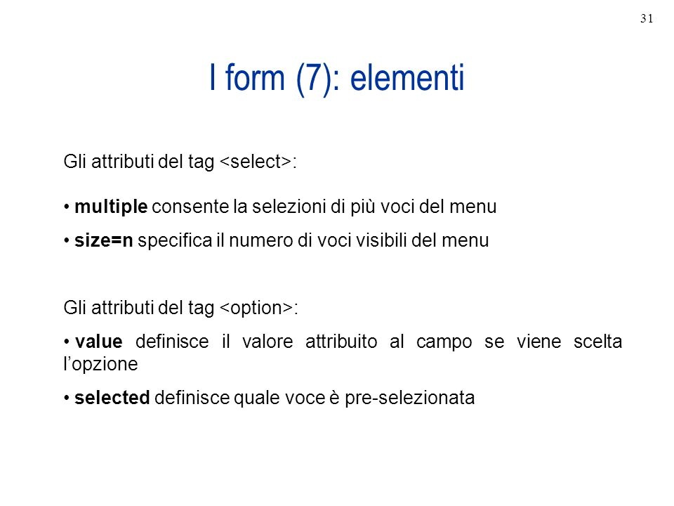 I form (7): elementi Gli attributi del tag <select>: