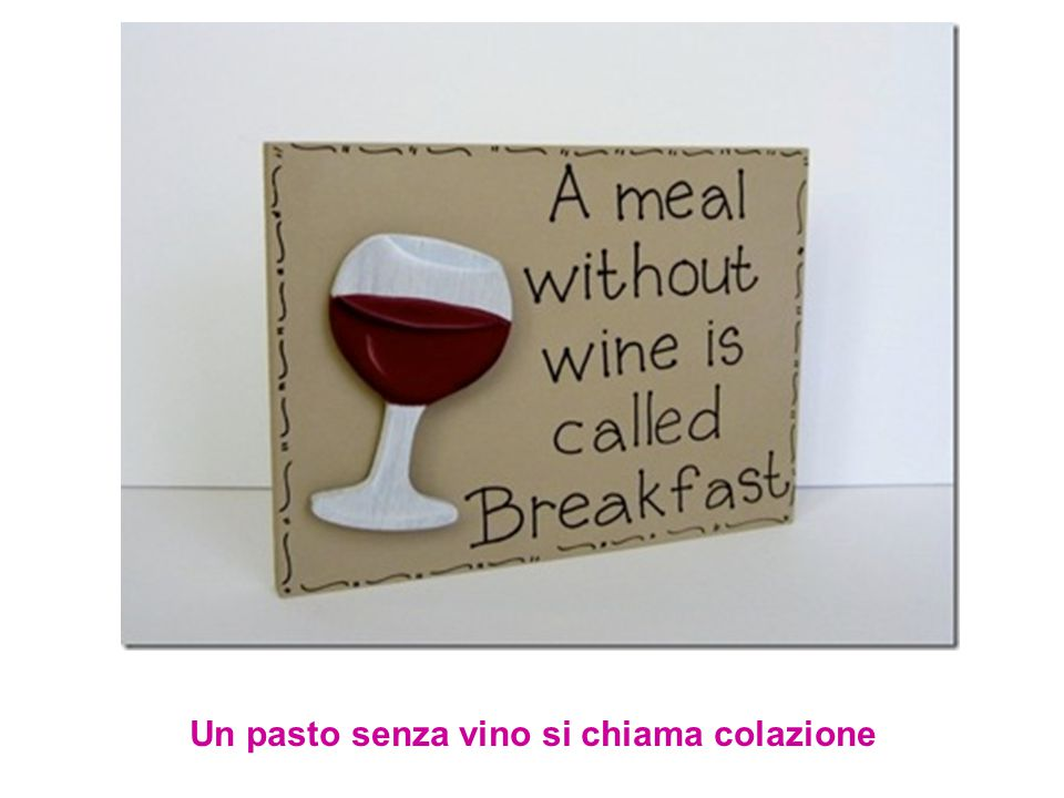 Un pasto senza vino si chiama colazione