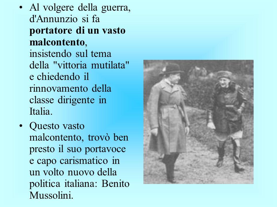 Al volgere della guerra, d Annunzio si fa portatore di un vasto malcontento, insistendo sul tema della vittoria mutilata e chiedendo il rinnovamento della classe dirigente in Italia.
