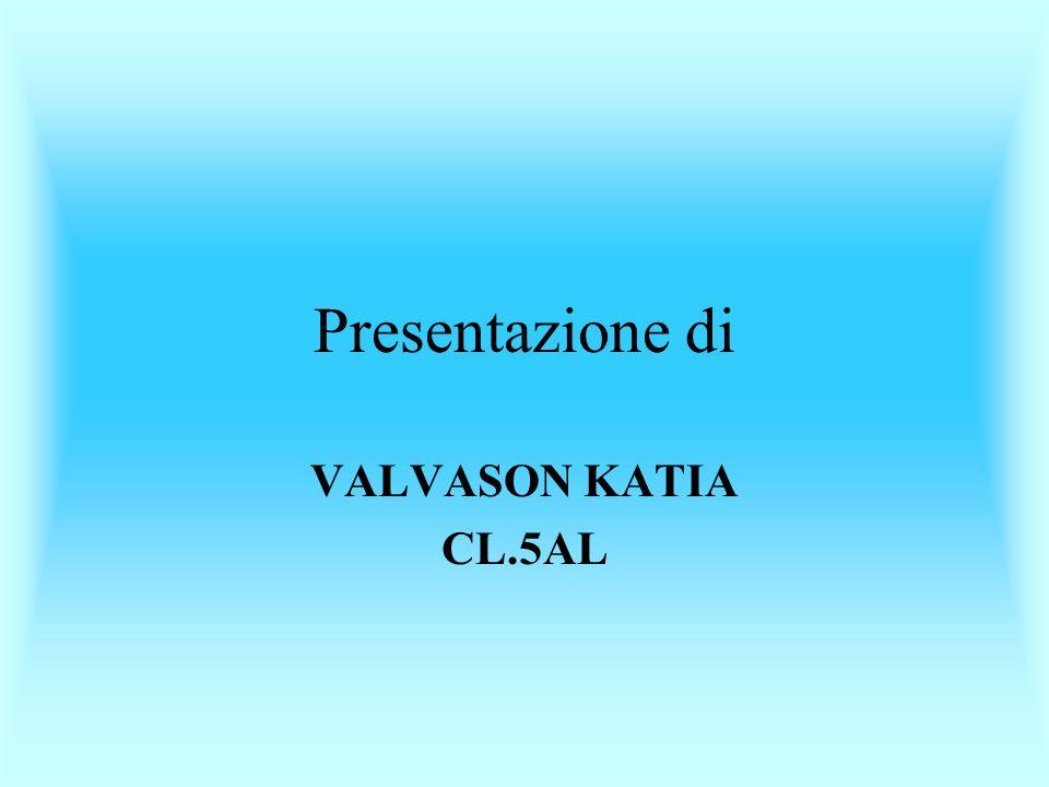 Presentazione di VALVASON KATIA CL.5AL