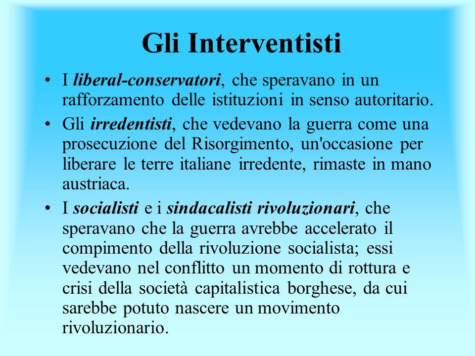 Gli Interventisti I liberal-conservatori, che speravano in un rafforzamento delle istituzioni in senso autoritario.