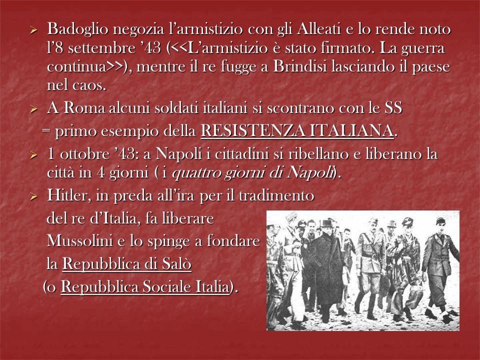Badoglio negozia l'armistizio con gli Alleati e lo rende noto l'8 settembre '43 (<<L'armistizio è stato firmato. La guerra continua>>), mentre il re fugge a Brindisi lasciando il paese nel caos.