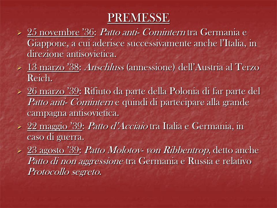 PREMESSE 25 novembre '36: Patto anti- Comintern tra Germania e Giappone, a cui aderisce successivamente anche l'Italia, in direzione antisovietica.