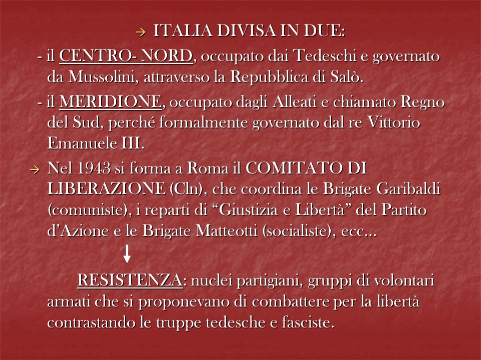 ITALIA DIVISA IN DUE: - il CENTRO- NORD, occupato dai Tedeschi e governato da Mussolini, attraverso la Repubblica di Salò.