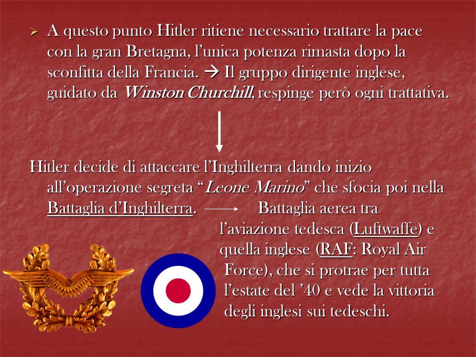 A questo punto Hitler ritiene necessario trattare la pace con la gran Bretagna, l'unica potenza rimasta dopo la sconfitta della Francia.  Il gruppo dirigente inglese, guidato da Winston Churchill, respinge però ogni trattativa.