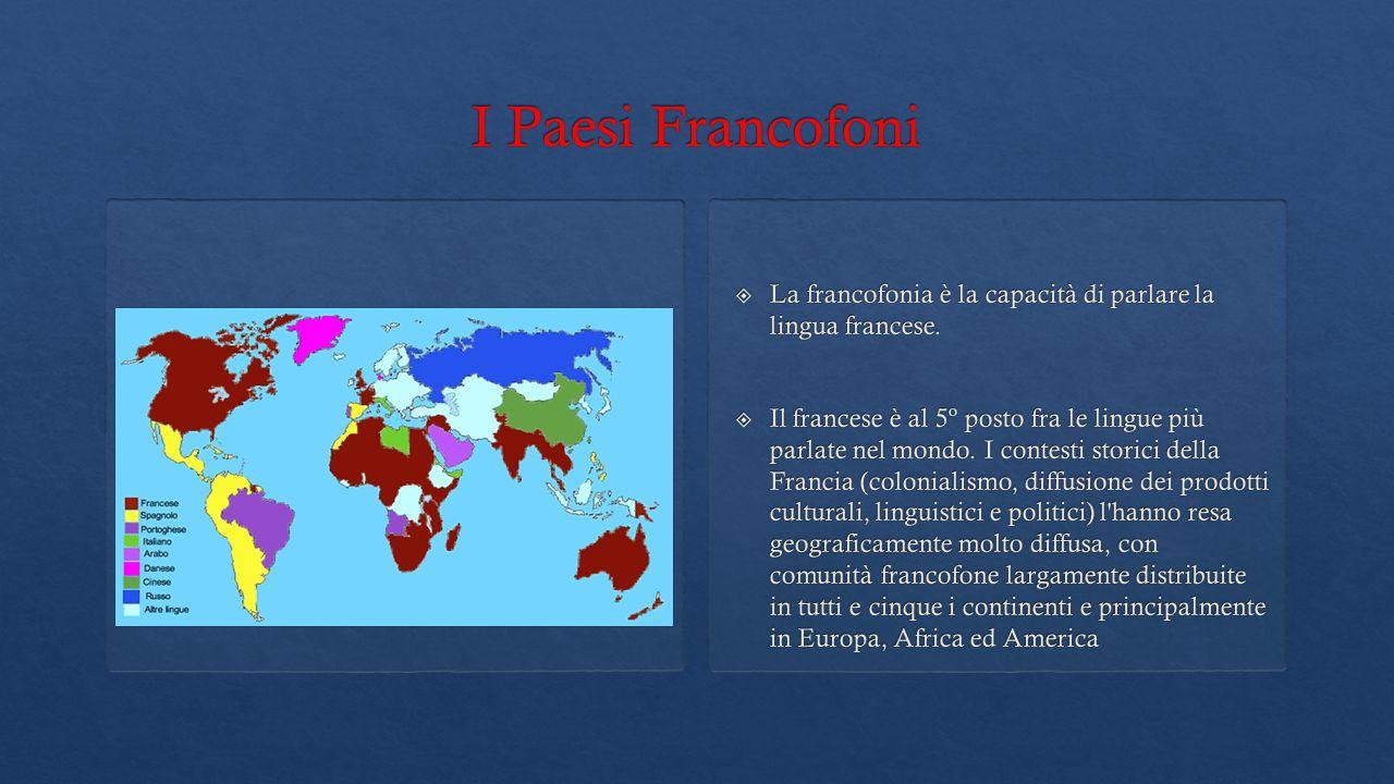 I Paesi Francofoni La francofonia è la capacità di parlare la lingua francese.