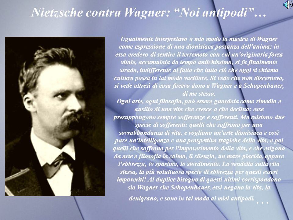 Nietzsche contra Wagner: Noi antipodi …