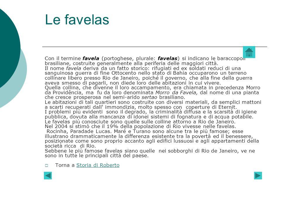 Le favelas Con il termine favela (portoghese, plurale: favelas) si indicano le baraccopoli.
