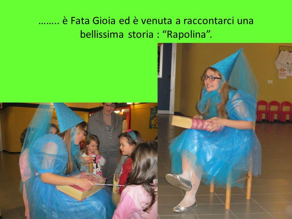 …….. è Fata Gioia ed è venuta a raccontarci una bellissima storia : Rapolina .