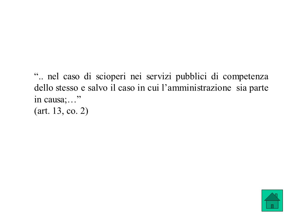 .. nel caso di scioperi nei servizi pubblici di competenza dello stesso e salvo il caso in cui l'amministrazione sia parte in causa;…