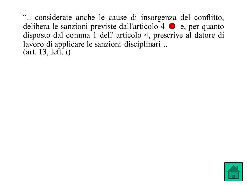 .. considerate anche le cause di insorgenza del conflitto, delibera le sanzioni previste dall articolo 4 e, per quanto disposto dal comma 1 dell articolo 4, prescrive al datore di lavoro di applicare le sanzioni disciplinari ..