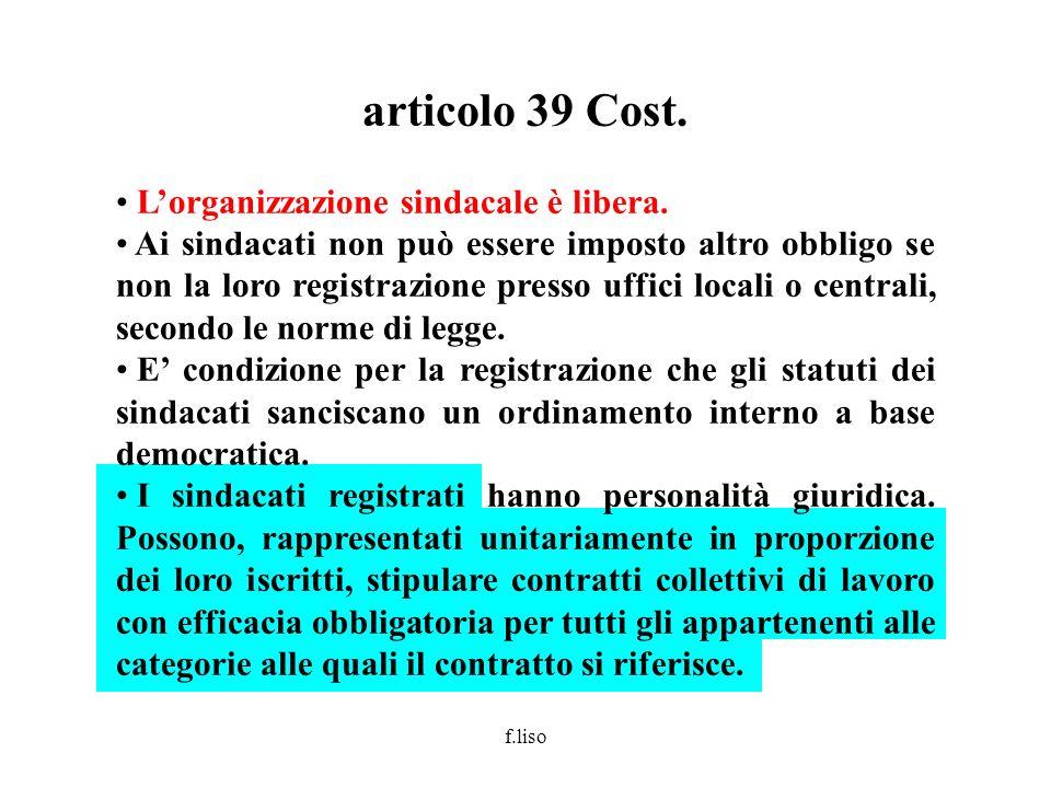 articolo 39 Cost. L'organizzazione sindacale è libera.