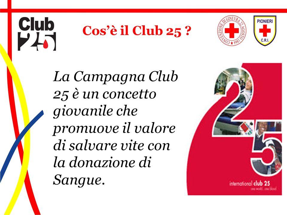 Cos'è il Club 25 La Campagna Club 25 è un concetto giovanile che promuove il valore di salvare vite con la donazione di Sangue.