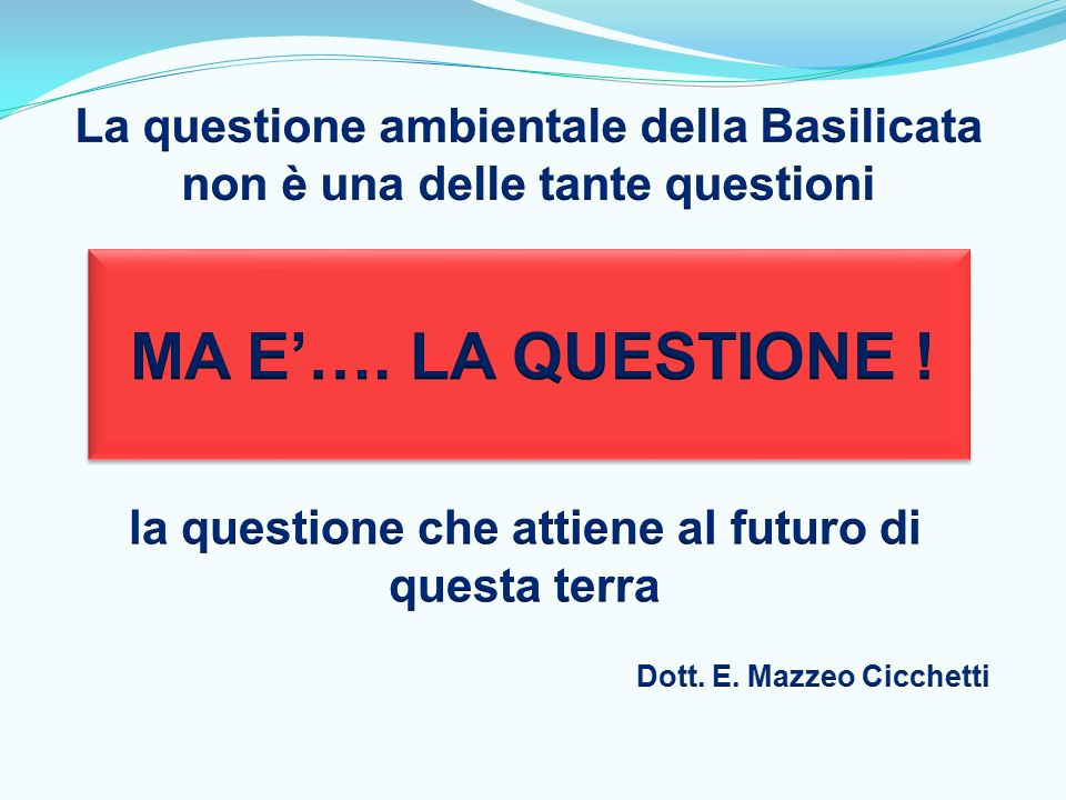 MA E'…. LA QUESTIONE ! La questione ambientale della Basilicata