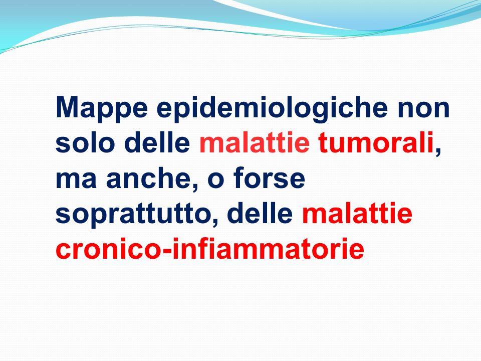 Mappe epidemiologiche non solo delle malattie tumorali, ma anche, o forse soprattutto, delle malattie cronico-infiammatorie