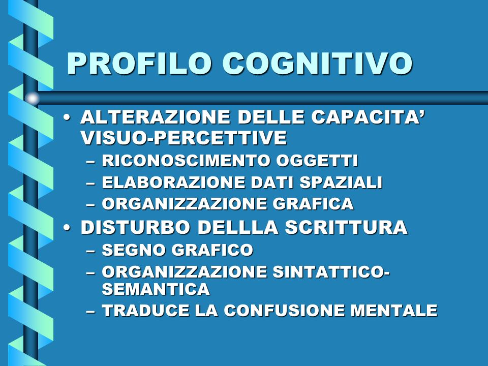 PROFILO COGNITIVO ALTERAZIONE DELLE CAPACITA' VISUO-PERCETTIVE