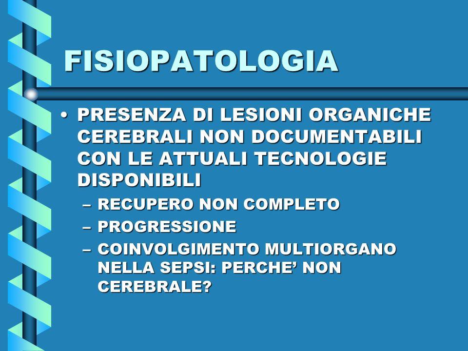 FISIOPATOLOGIA PRESENZA DI LESIONI ORGANICHE CEREBRALI NON DOCUMENTABILI CON LE ATTUALI TECNOLOGIE DISPONIBILI.
