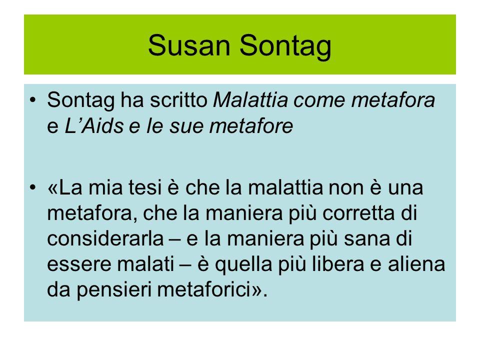 Susan Sontag Sontag ha scritto Malattia come metafora e L'Aids e le sue metafore.