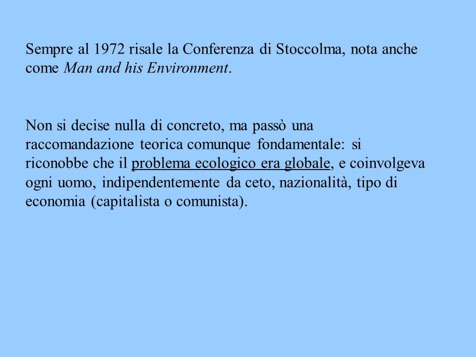 Sempre al 1972 risale la Conferenza di Stoccolma, nota anche come Man and his Environment.