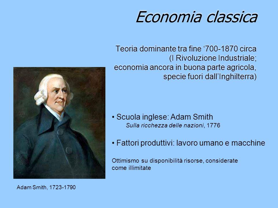 Economia classica Teoria dominante tra fine '700-1870 circa (I Rivoluzione Industriale; economia ancora in buona parte agricola, specie fuori dall'Inghilterra)