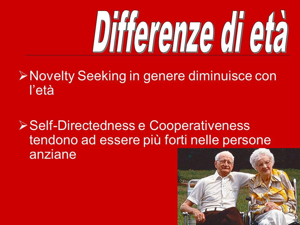 Differenze di età Novelty Seeking in genere diminuisce con l'età